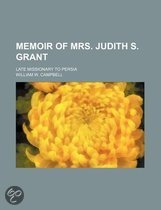 A Memoir of Mrs. Judith S. Grant; Late Missionary to Persia