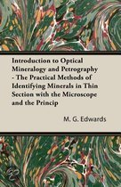 Introduction To Optical Mineralogy And Petrography - The Practical Methods Of Identifying Minerals In Thin Section With The Microscope And The Principles Involved In The Classification Of Rocks