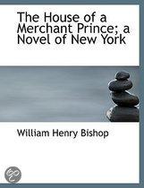 The House of a Merchant Prince; a Novel of New York