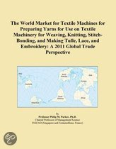 The World Market for Textile Machines for Preparing Yarns for Use on Textile Machinery for Weaving, Knitting, Stitch-Bonding, and Making Tulle, Lace,