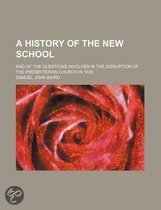 A History of the New School; And of the Questions Involved in the Disruption of the Presbyterian Church in 1838