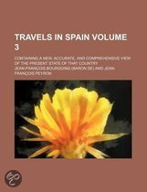 Travels in Spain Volume 3; Containing a New, Accurate, and Comprehensive View of the Present State of That Country
