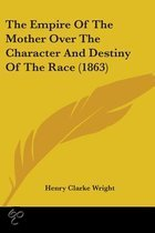 The Empire Of The Mother Over The Character And Destiny Of The Race (1863)