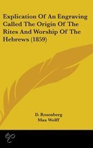 Explication Of An Engraving Called The Origin Of The Rites And Worship Of The Hebrews (1859)