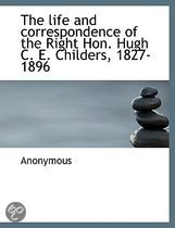 The Life and Correspondence of the Right Hon. Hugh C. E. Childers, 1827-1896