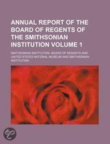 Annual Report of the Board of Regents of the Smithsonian Institution Volume 1