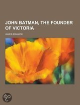 John Batman, the Founder of Victoria