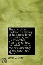 The Church In Scotland: A History Of Its Antecedents, Its Conflicts, And Its Advocates, From The Earliest Recorded Times To The First Assembly