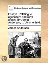 Essays. Relating to Agriculture and Rural Affairs. by James Anderson, ... Volume Third.