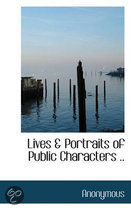 Lives & Portraits of Public Characters ..