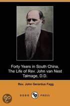 Forty Years in South China, the Life of REV. John Van Nest Talmage, D.D. (Dodo Press)