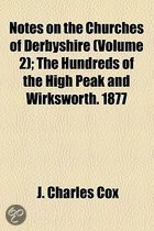 Notes on the Churches of Derbyshire (Volume 2); The Hundreds of the High Peak and Wirksworth. 1877
