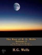 The Best of H.G. Wells, Volume I the War of the Worlds, the First Men in the Moon