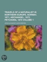 Travels of a Naturalist in Northern Europe, Norway, 1871, Archangel, 1872, Petchora, 1875 (Volume 1)