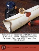 Comptes de Recettes Et de D Penses de Nicolas Gellent, V Que D'Angers, Octobre 1284 - Mai 1290. Publi S Par Ch. Urseau