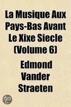 La Musique Aux Pays-Bas Avant Le Xixe Sicle (Volume 6)
