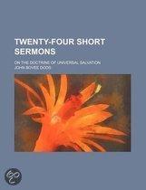 Twenty-Four Short Sermons; On the Doctrine of Universal Salvation