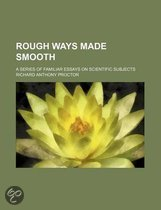 Rough Ways Made Smooth; A Series of Familiar Essays on Scientific Subjects