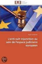 L'Anti-Suit Injunction Au Sein de L'Espace Judiciaire Europeen