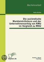 Die ausländische Markteintrittsform und der Unternehmenserfolg von KMU im Vergleich zu MNU