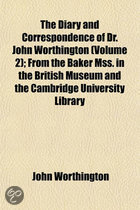 The Diary and Correspondence of Dr. John Worthington Volume 2; From the Baker Mss. in the British Museum and the Cambridge University Library and Other Sources