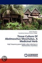 Tissue Culture of Abelmoschus Moschatus, a Medicinal Herb