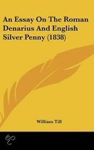 An Essay On The Roman Denarius And English Silver Penny (1838)