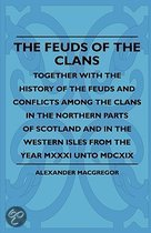 The Feuds Of The Clans - Together With The History Of The Feuds And Conflicts Among The Clans In The Northern Parts Of Scotland And In The Western Isles From The Year Mxxxi Unto Mdcxix