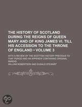 The History of Scotland During the Reigns of Queen Mary and of King James VI. Till His Accession to the Throne of England (Volume 3); With a Review of the Scottish History Previous to That Period and an Appendix Containing Original Papers