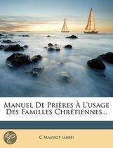 Manuel de Pri Res L'Usage Des Familles Chr Tiennes...