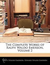 The Complete Works of Ralph Waldo Emerson, Volume 2