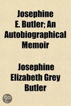 Josephine E. Butler; An Autobiographical Memoir