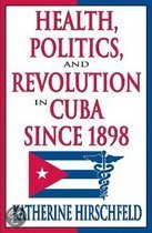 Health, Politics and Revolution in Cuba Since 1898