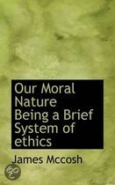 Our Moral Nature Being a Brief System of Ethics