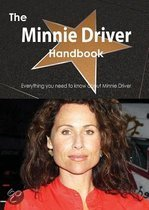 The Minnie Driver Handbook - Everything You Need to Know about Minnie Driver