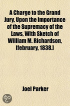 A Charge to the Grand Jury, Upon the Importance of the Supremacy of the Laws, with Sketch of William M. Richardson, [February, 1838.]