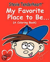 Stevie Tenderheart My Favorite Place to Be...a Coloring Book