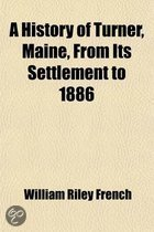 A History of Turner, Maine, from Its Settlement to 1886