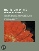 The History of the Popes, Their Church and State and Especially of Their Conflicts with Protestantism in the Sixteenth