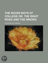The Rover Boys at College Or, the Right Road and the Wrong