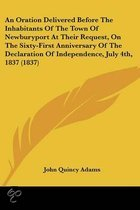 An Oration Delivered Before the Inhabitants of the Town of Newburyport at Their Request, on the Sixty-First Anniversary of the Declaration of Independence, July 4th, 1837 (1837)