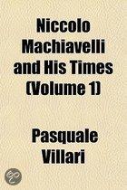 Niccolo Machiavelli and His Times Volume 1