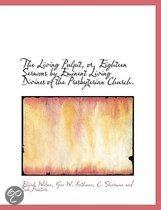The Living Pulpit, Or, Eighteen Sermons by Eminent Living Divines of the Presbyterian Church.
