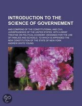 Introduction to the Science of Governement; And Compend of the Constitutional and Civil Jurisprudence of the United States. with a Brief Treatise on Political Economy. Designed for the Use of Families and Schools. to Which Is Appended the