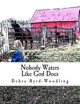 Nobody Waters Like God Does