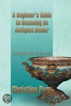 A Beginner's Guide to Becoming an Antiques Dealer