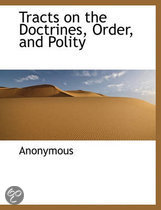 Tracts on the Doctrines, Order, and Polity