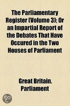 The Parliamentary Register (Volume 3); Or an Impartial Report of the Debates That Have Occured in the Two Houses of Parliament