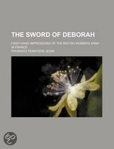 The Sword of Deborah; First-Hand Impressions of the British Women's Army in France