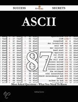 ASCII 87 Success Secrets - 87 Most Asked Questions On ASCII - What You Need To Know